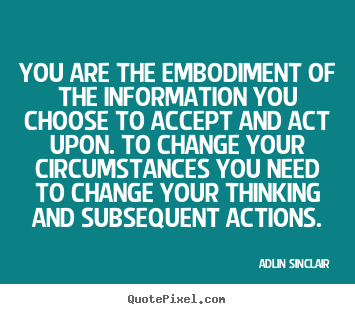 Adlin Sinclair picture quotes - You are the embodiment of the information you choose to accept.. - Success quotes