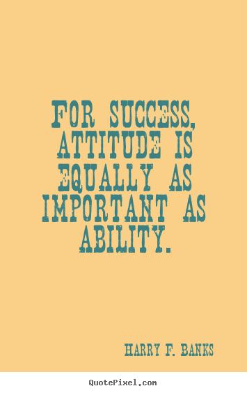 Design picture quotes about success - For success, attitude is equally as important as ability.