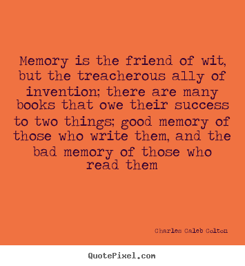 Quotes about success - Memory is the friend of wit, but the treacherous..