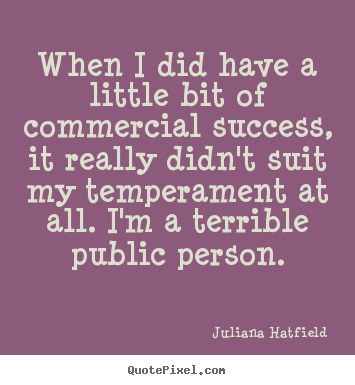 Success sayings - When i did have a little bit of commercial success, it really..