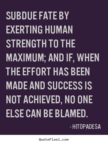 Quotes about success - Subdue fate by exerting human strength to..
