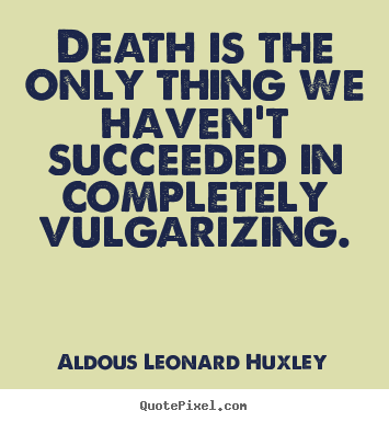 Aldous Leonard Huxley picture quotes - Death is the only thing we haven't succeeded in.. - Success quotes
