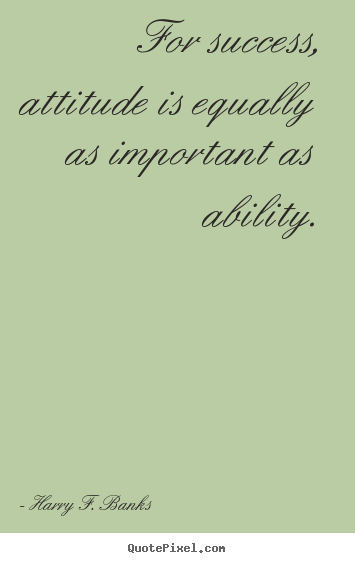 Quote about success - For success, attitude is equally as important as ability.