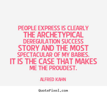 Create photo sayings about success - People express is clearly the archetypical deregulation..