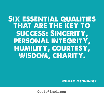 William Menninger picture quotes - Six essential qualities that are the key to success: sincerity,.. - Success quotes