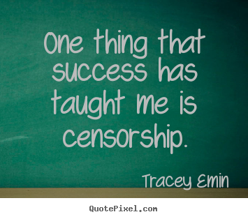 Make custom picture quotes about success - One thing that success has taught me is censorship.