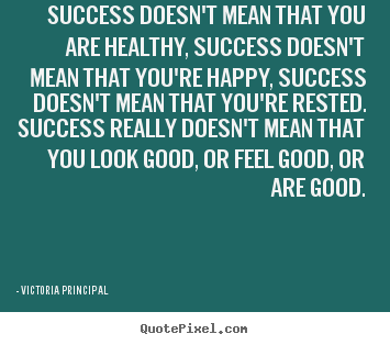 Success quotes - Success doesn't mean that you are healthy, success doesn't mean..