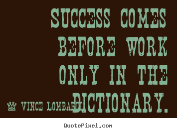 Quotes about success - Success comes before work only in the dictionary.