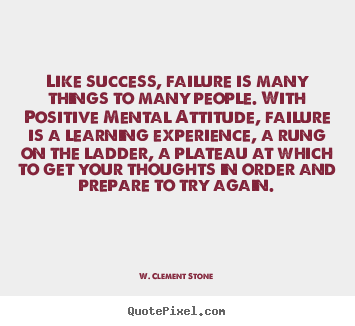 Like success, failure is many things to many.. W. Clement Stone best success quote