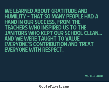 Michelle Obama image quotes - We learned about gratitude and humility - that so many people.. - Success quotes