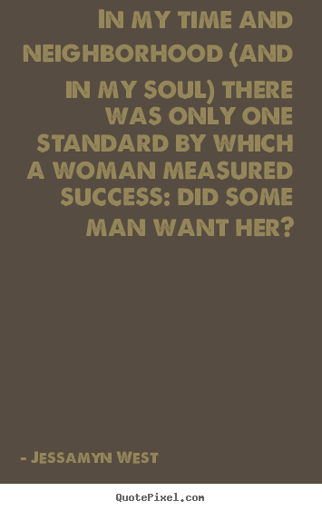 Jessamyn West poster quotes - In my time and neighborhood (and in my soul) there was.. - Success quotes