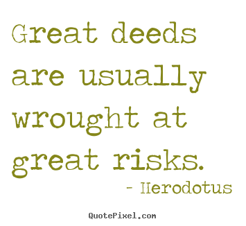 Herodotus picture quotes - Great deeds are usually wrought at great.. - Success quotes