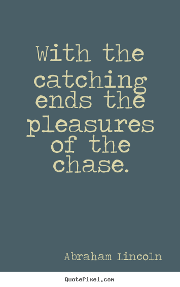 Make custom picture quotes about success - With the catching ends the pleasures of the chase.
