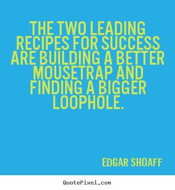 Sayings about success - The two leading recipes for success are building..