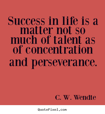Make personalized picture quotes about success - Success in life is a matter not so much of talent as of concentration..