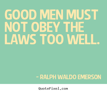 Success quote - Good men must not obey the laws too well.