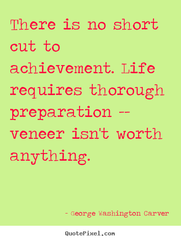 Make custom picture quotes about success - There is no short cut to achievement. life requires thorough..