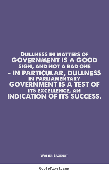 Success quotes - Dullness in matters of government is a good..