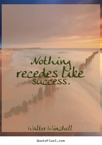 Walter Winchell picture quotes - Nothing recedes like success. - Success quotes