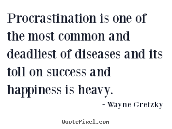 Wayne Gretzky picture quote - Procrastination is one of the most common and deadliest of diseases and.. - Success quotes