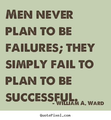 How to design picture quotes about success - Men never plan to be failures; they simply fail to plan..