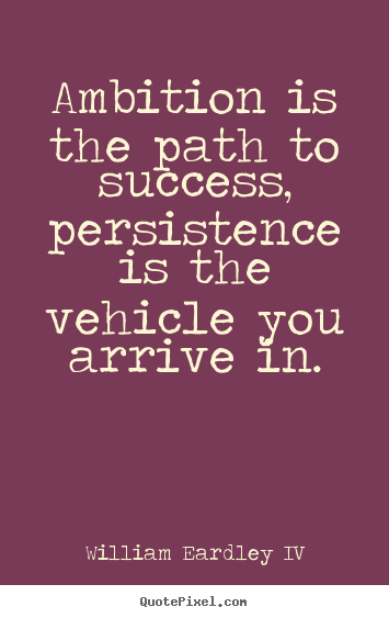 Design picture quotes about success - Ambition is the path to success, persistence..