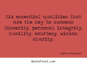 Quotes about success - Six essential qualities that are the key to success: sincerity, personal..