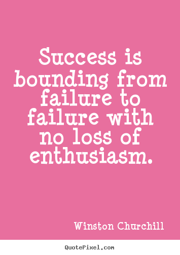 Design custom picture quote about success - Success is bounding from failure to failure with no loss of enthusiasm.