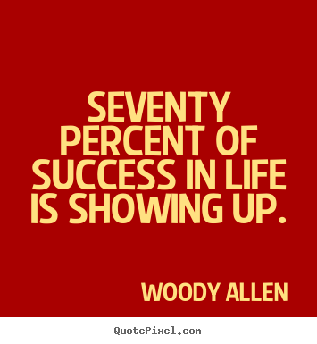 Seventy percent of success in life is showing up. Woody Allen best success quotes