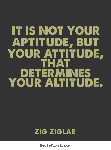 Success quote - It is not your aptitude, but your attitude,..