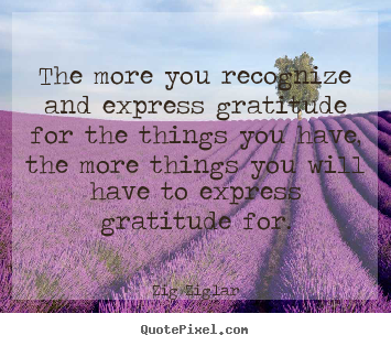 Success quotes - The more you recognize and express gratitude for the..