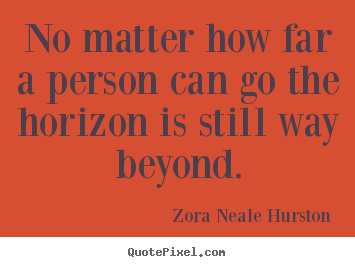 Quotes about success - No matter how far a person can go the horizon is..