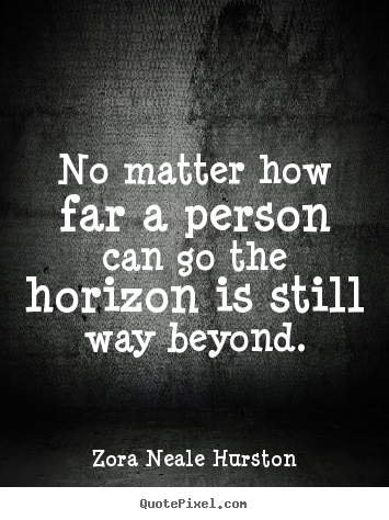 Quotes about success - No matter how far a person can go the horizon..